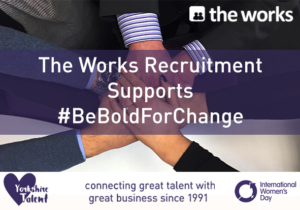 The Works Recruitment support #BeBoldForChange