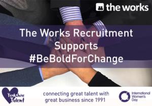 The Works Recruitment support #BeBoldForChange
