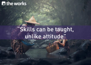 Recruit for attitude, train for skills!